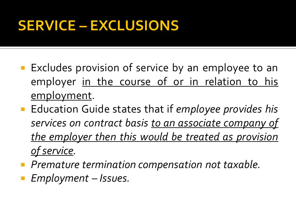 SERVICE – EXCLUSIONS Excludes provision of service by an employee to an employer in the course of or in relation to his employment.