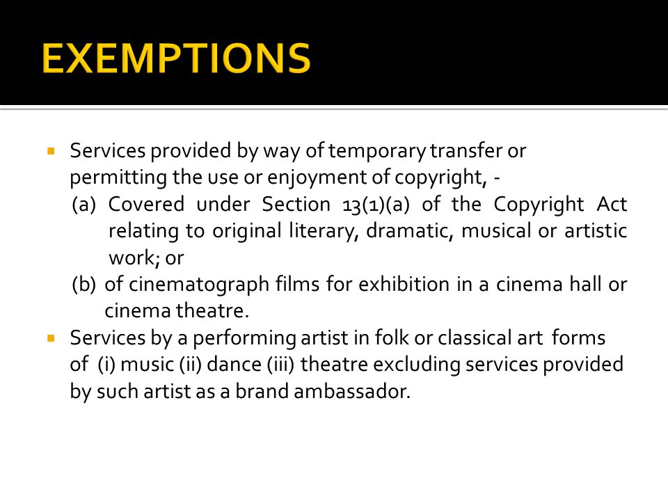 EXEMPTIONS Services provided by way of temporary transfer or permitting the use or enjoyment of copyright, -