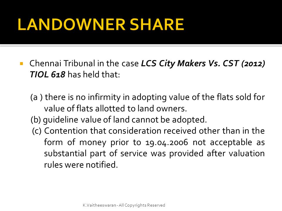 LANDOWNER SHARE Chennai Tribunal in the case LCS City Makers Vs. CST (2012) TIOL 618 has held that: