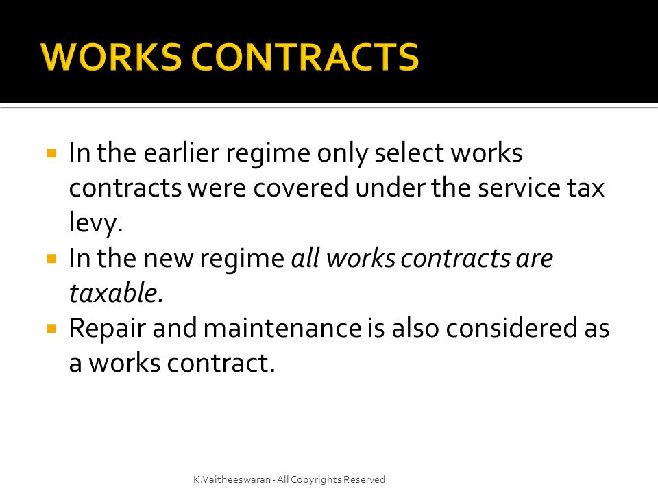 WORKS CONTRACTS In the earlier regime only select works contracts were covered under the service tax levy.