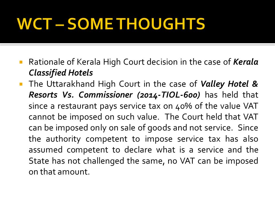 WCT – SOME THOUGHTS Rationale of Kerala High Court decision in the case of Kerala Classified Hotels.