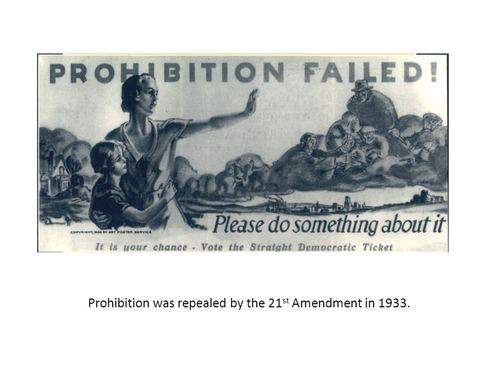 Prohibition was repealed by the 21st Amendment in 1933.