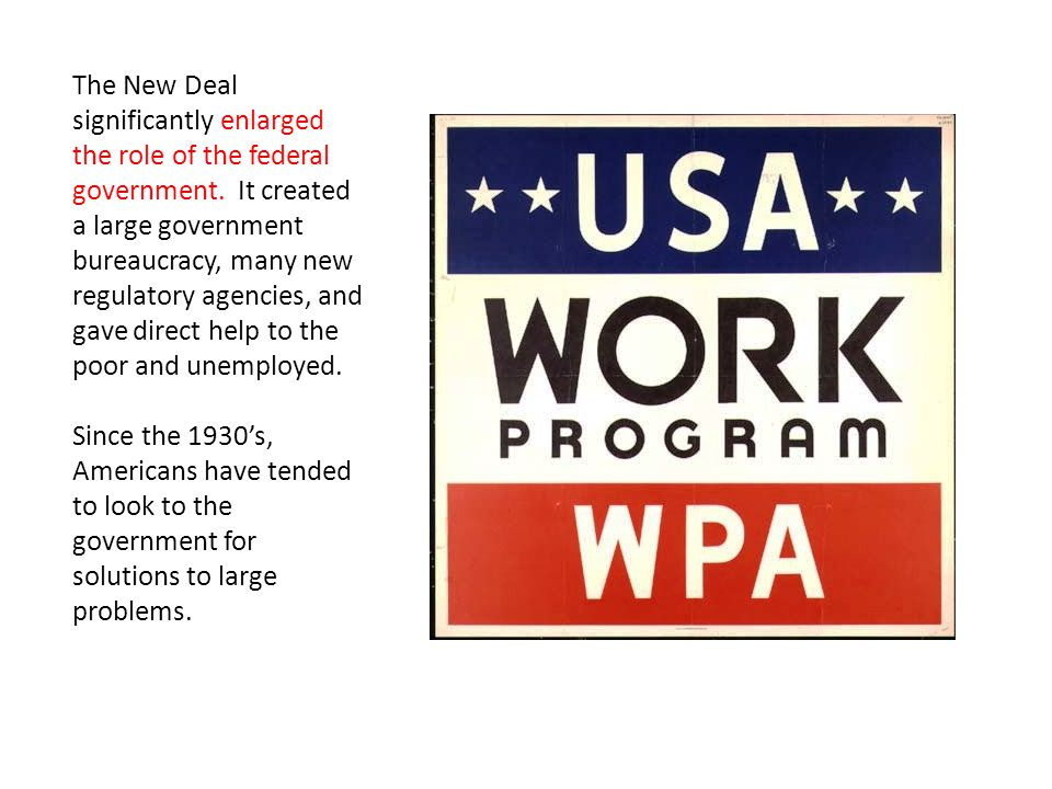 The New Deal significantly enlarged the role of the federal government