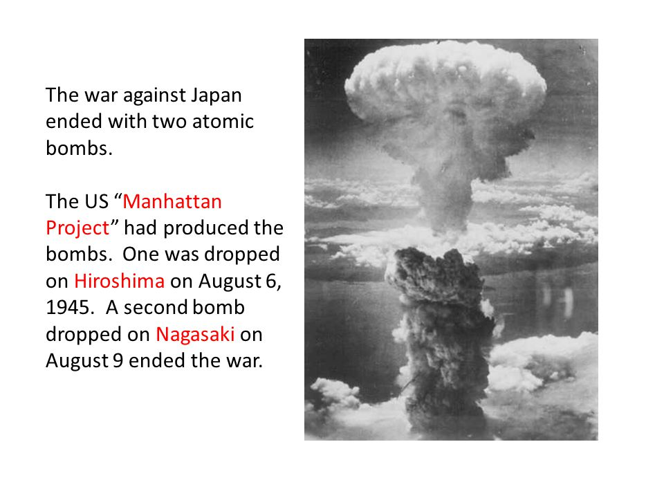 The war against Japan ended with two atomic bombs.
