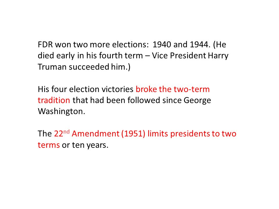 FDR won two more elections: 1940 and 1944