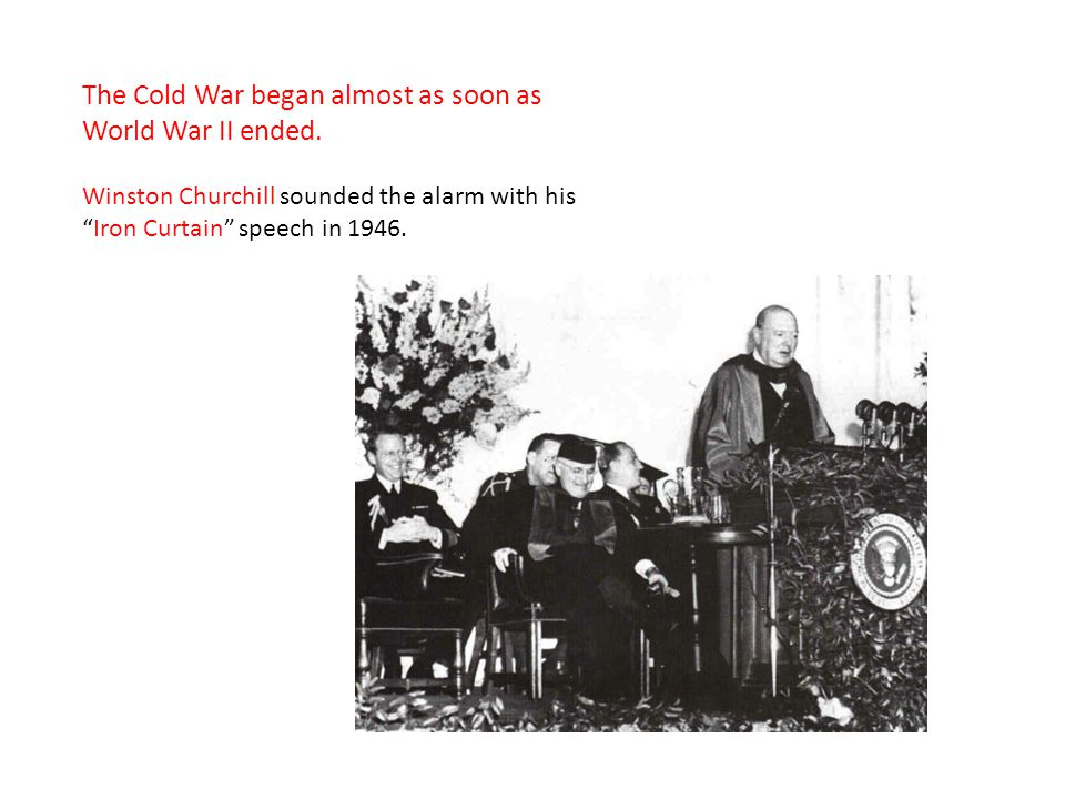 The Cold War began almost as soon as World War II ended.
