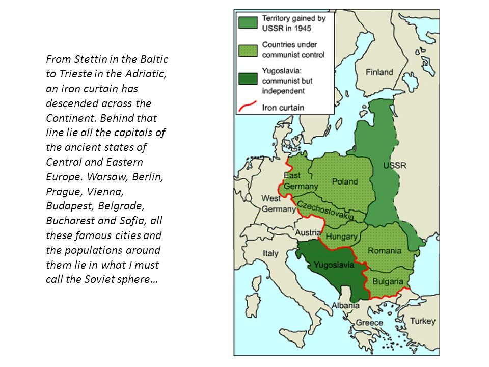 From Stettin in the Baltic to Trieste in the Adriatic, an iron curtain has descended across the Continent.