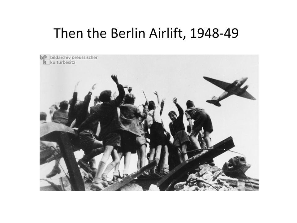 Then the Berlin Airlift, 1948-49