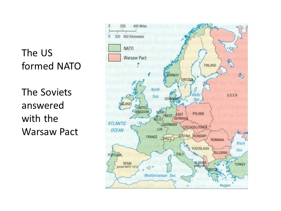 The US formed NATO The Soviets answered with the Warsaw Pact