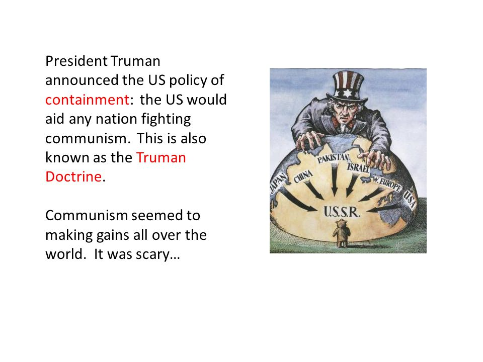 President Truman announced the US policy of containment: the US would aid any nation fighting communism. This is also known as the Truman Doctrine.
