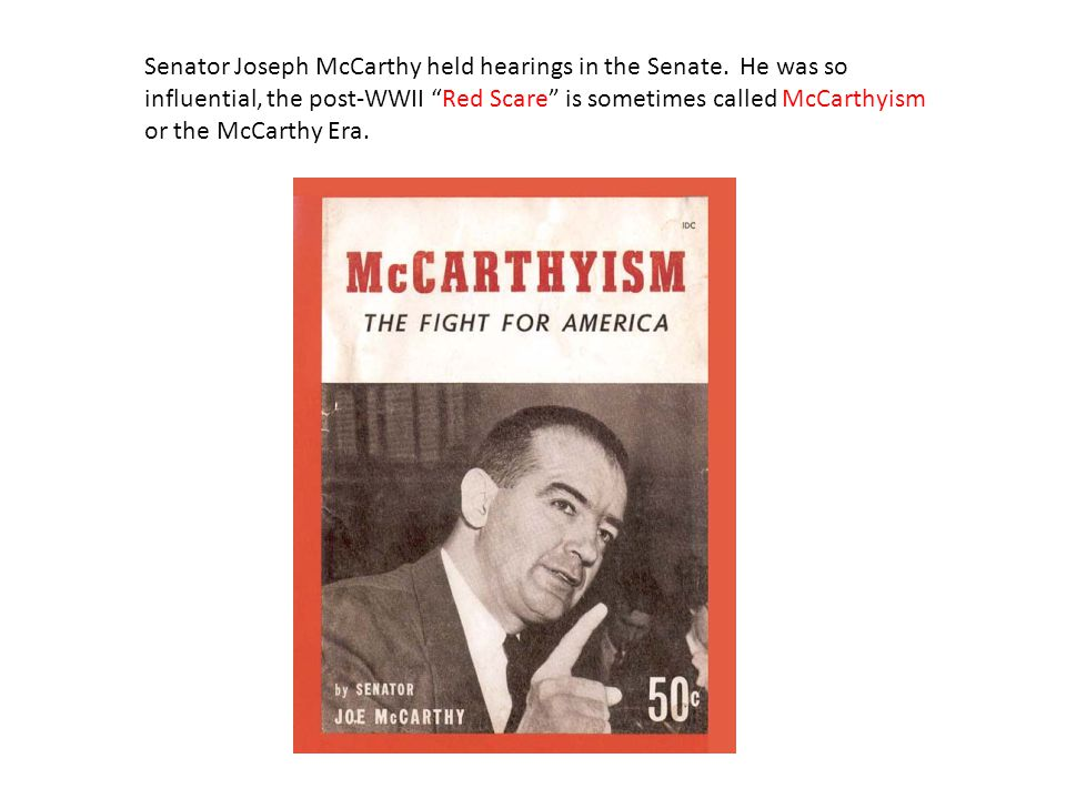 Senator Joseph McCarthy held hearings in the Senate