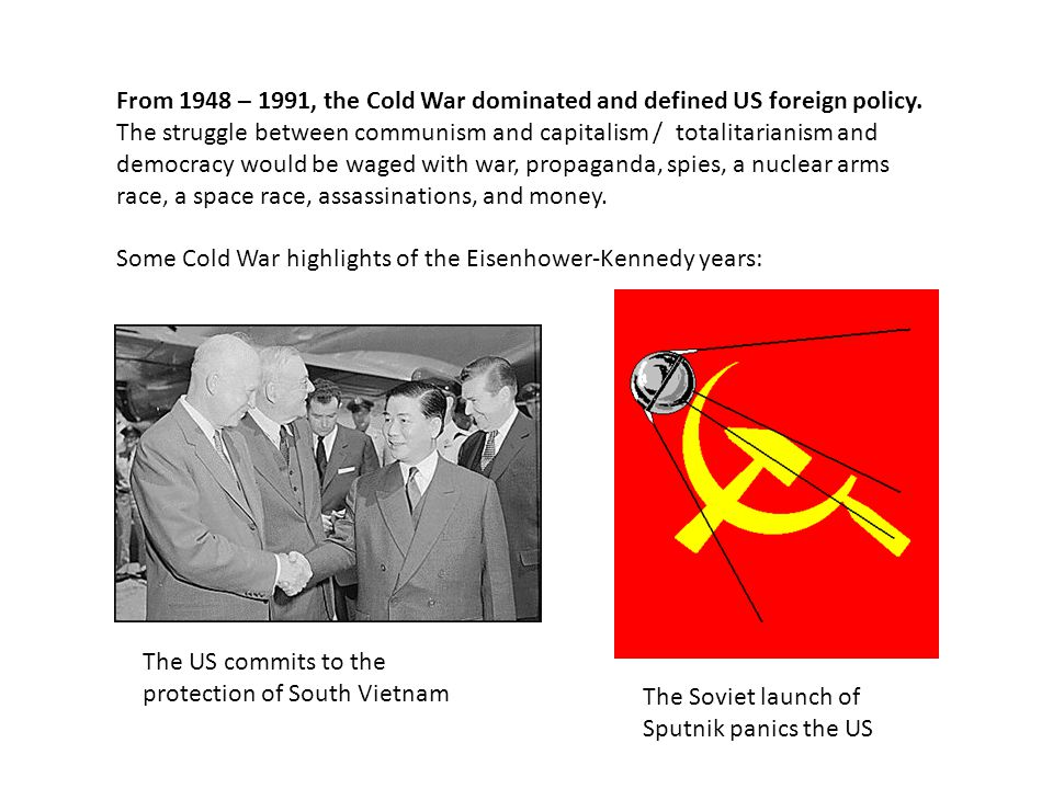 From 1948 – 1991, the Cold War dominated and defined US foreign policy