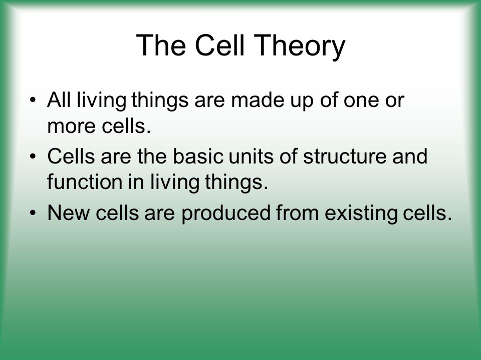 The Cell Theory All living things are made up of one or more cells.