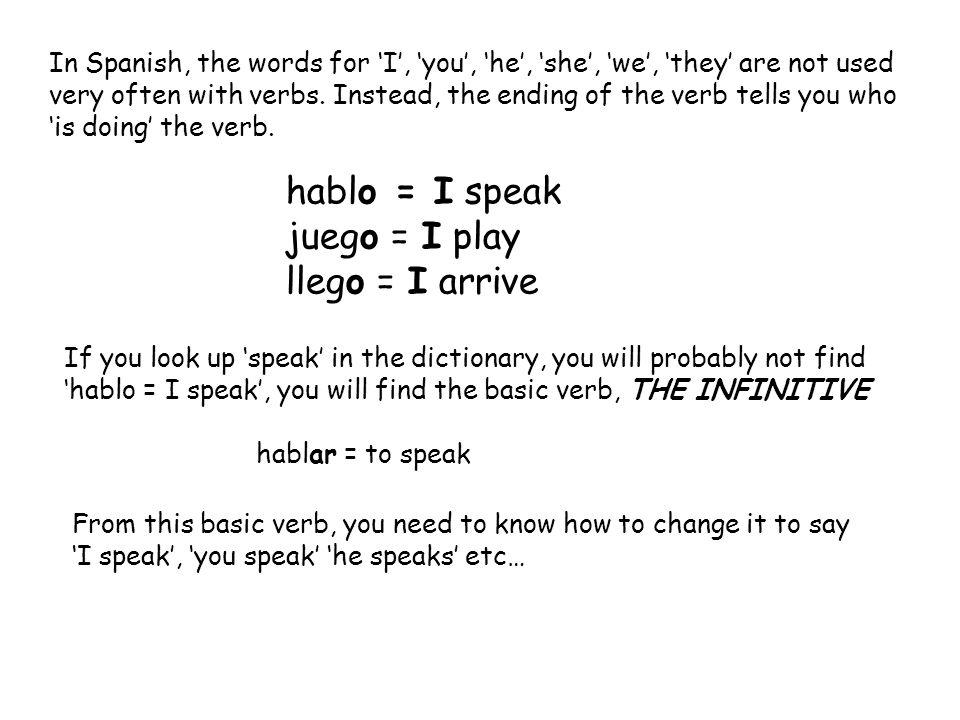 hablo = I speak juego = I play llego = I arrive