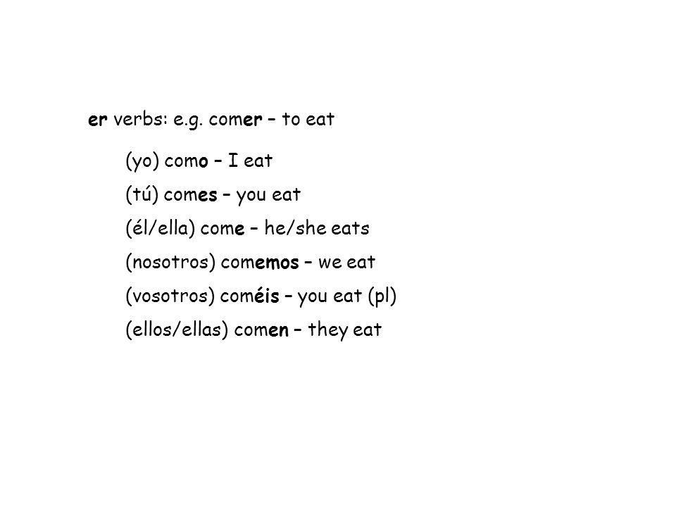 er verbs: e.g. comer – to eat