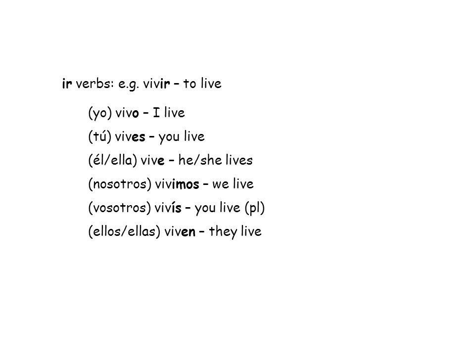 ir verbs: e.g. vivir – to live