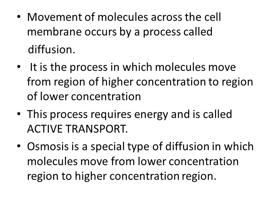 Movement of molecules across the cell membrane occurs by a process called