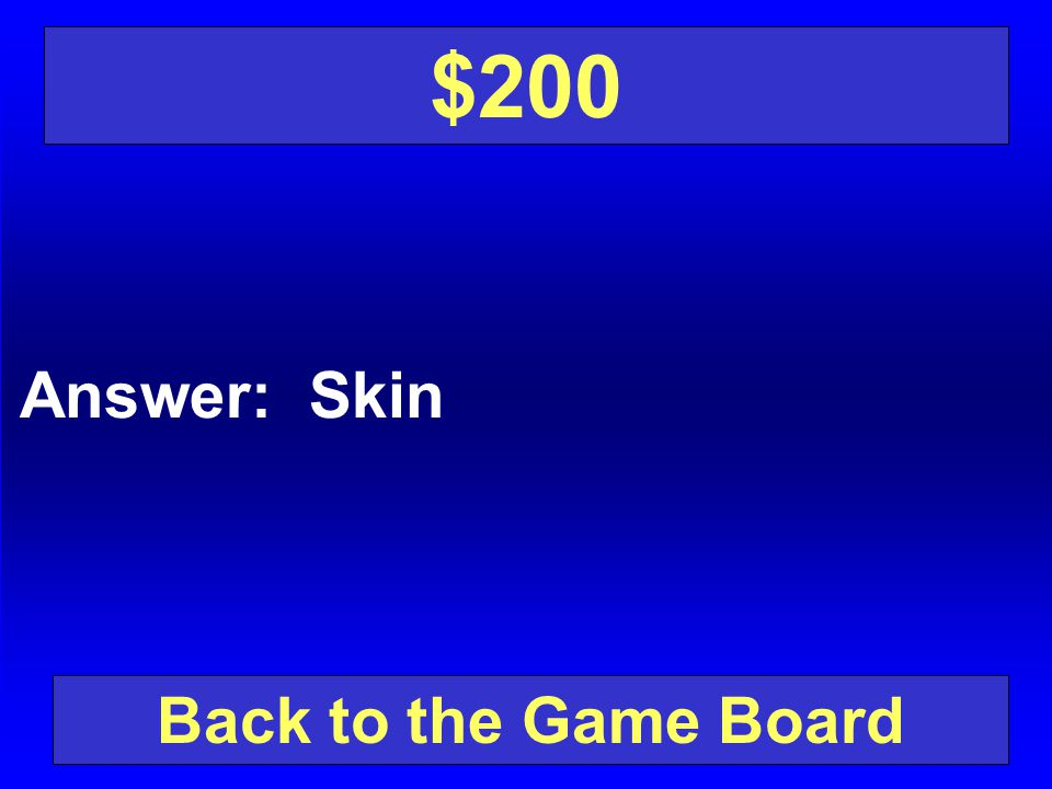 $200 Answer: Skin Back to the Game Board