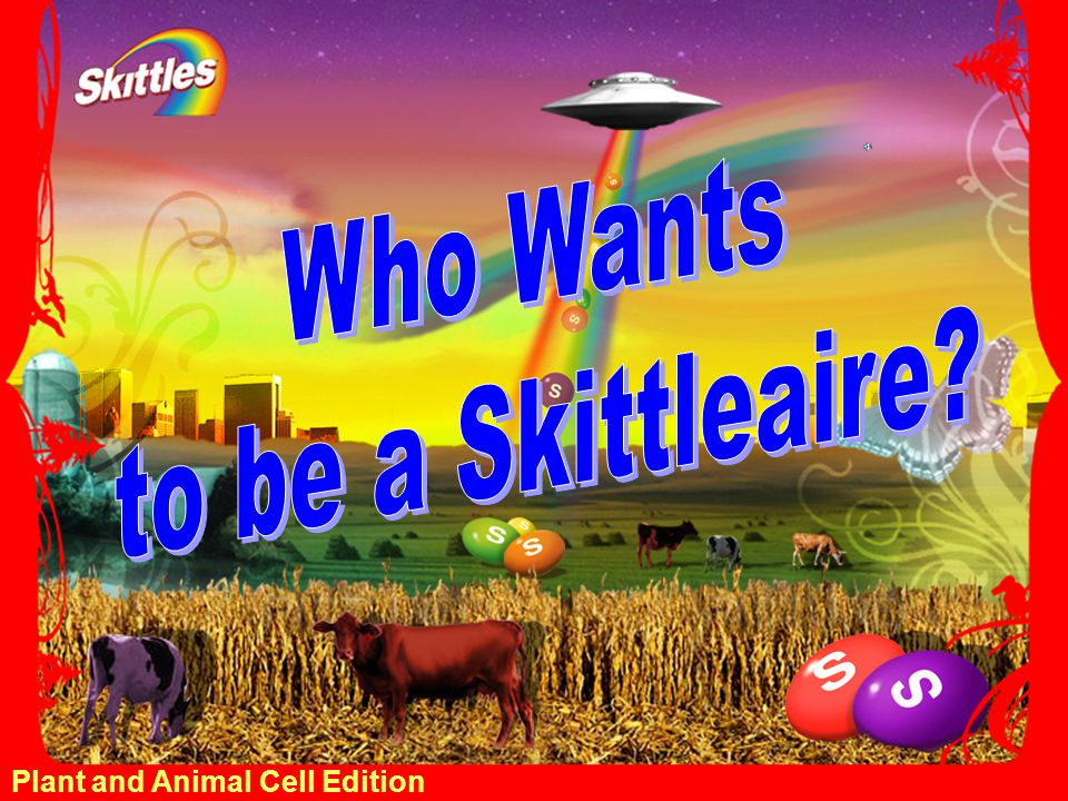 Who Wants to be a Skittleaire Plant and Animal Cell Edition