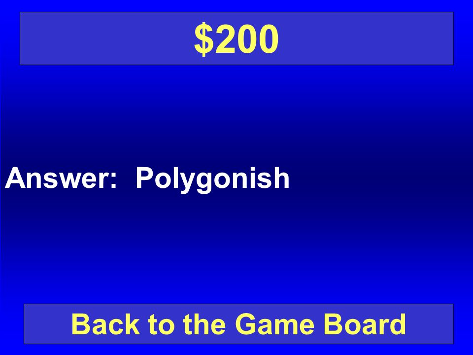 $200 Answer: Polygonish Back to the Game Board