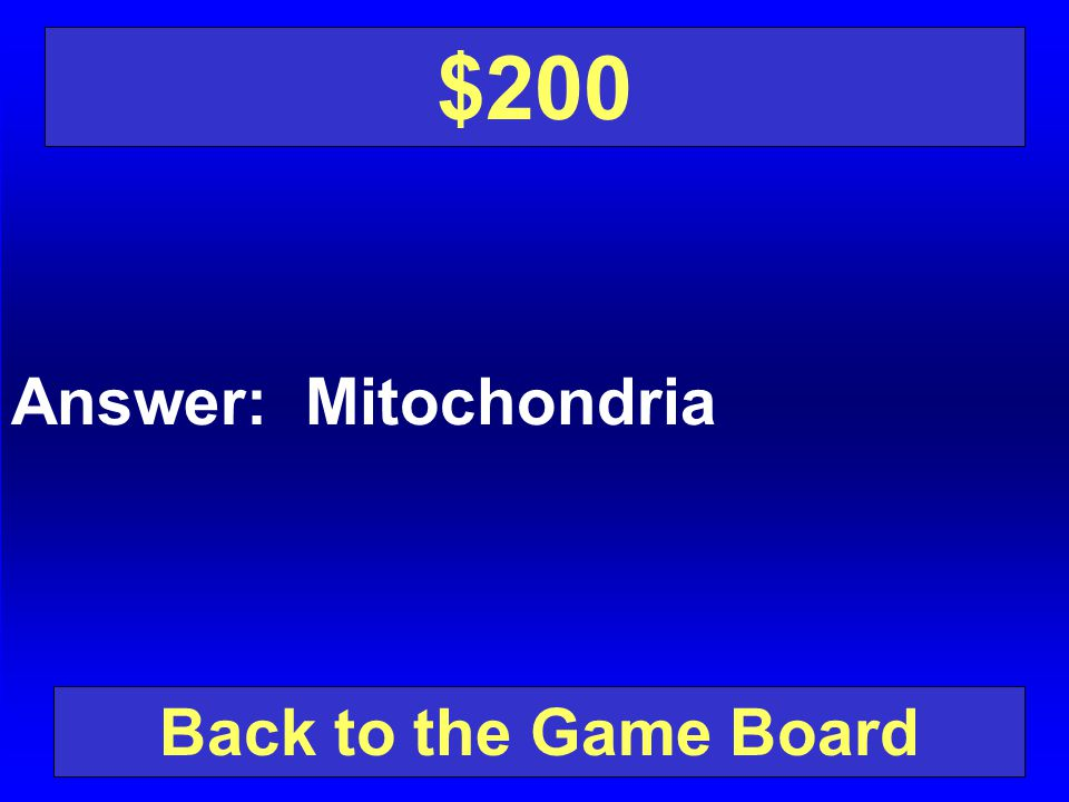 $200 Answer: Mitochondria Back to the Game Board