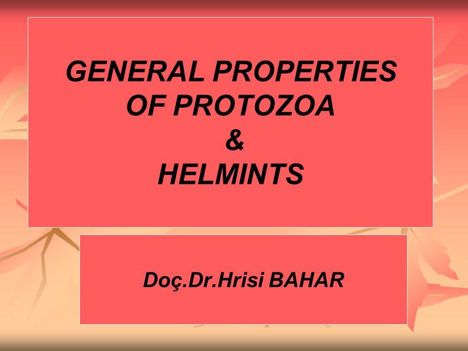 GENERAL PROPERTIES OF PROTOZOA & HELMINTS