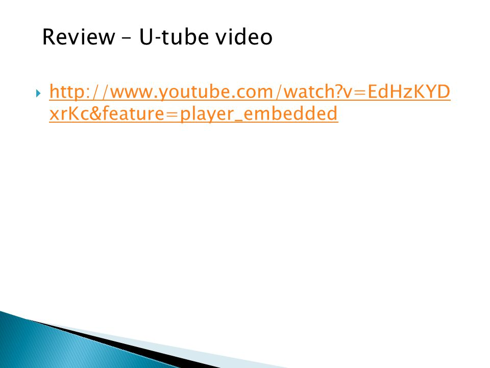 Review – U-tube video http://www.youtube.com/watch v=EdHzKYD xrKc&feature=player_embedded