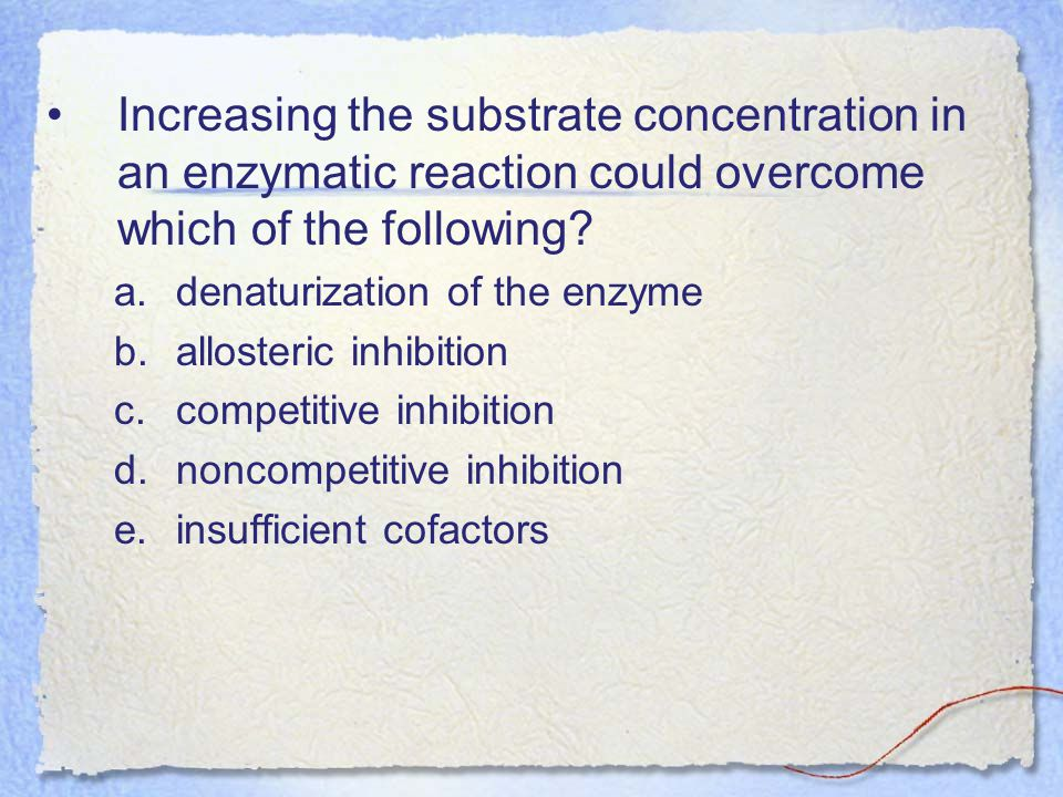 Increasing the substrate concentration in an enzymatic reaction could overcome which of the following