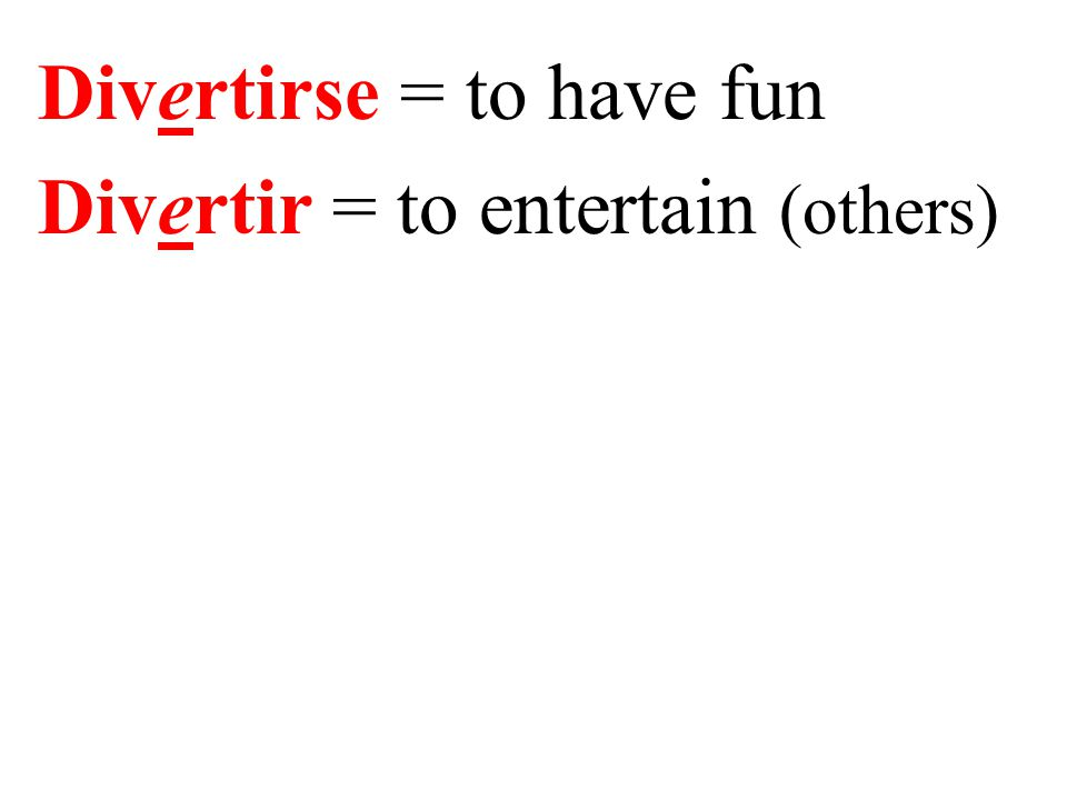 Divertirse = to have fun Divertir = to entertain (others)