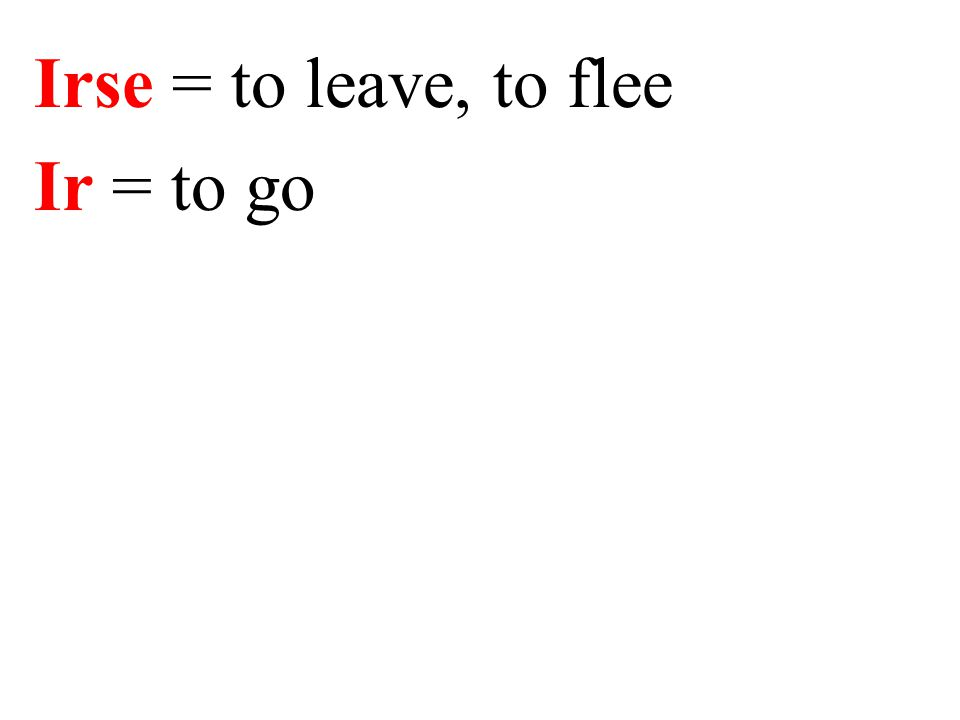 Irse = to leave, to flee Ir = to go