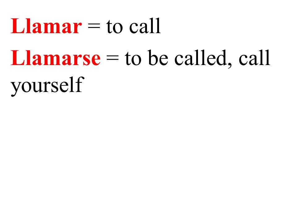 Llamar = to call Llamarse = to be called, call yourself