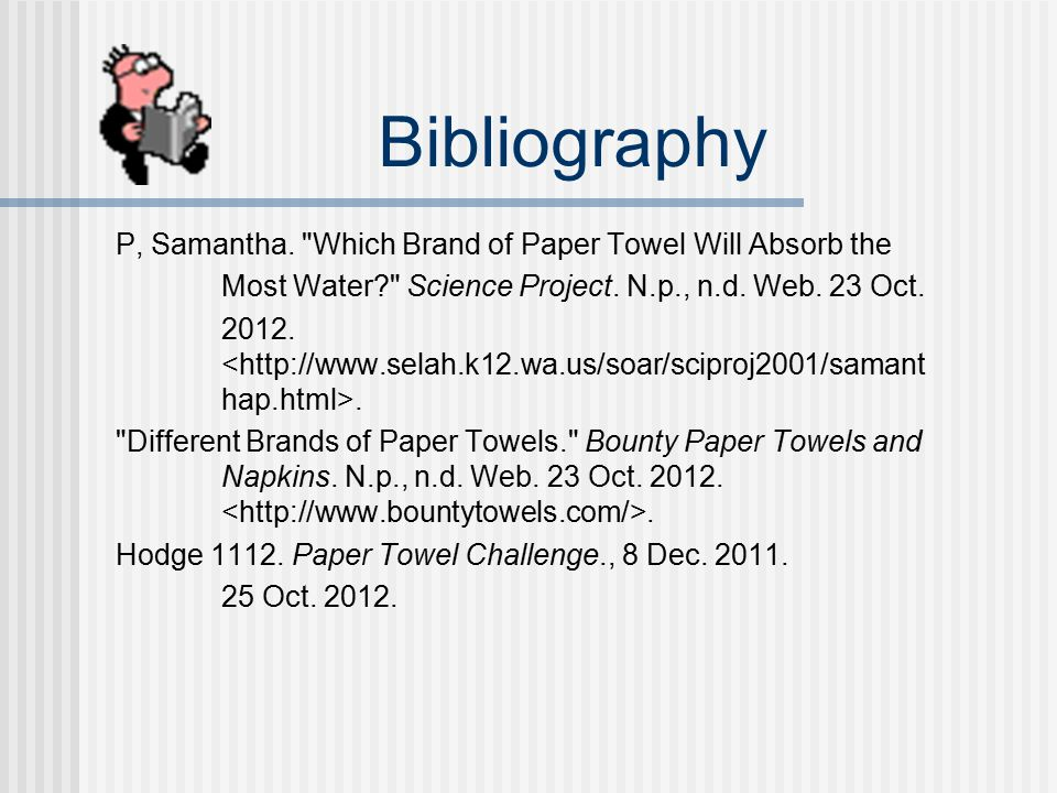 Bibliography P, Samantha. Which Brand of Paper Towel Will Absorb the