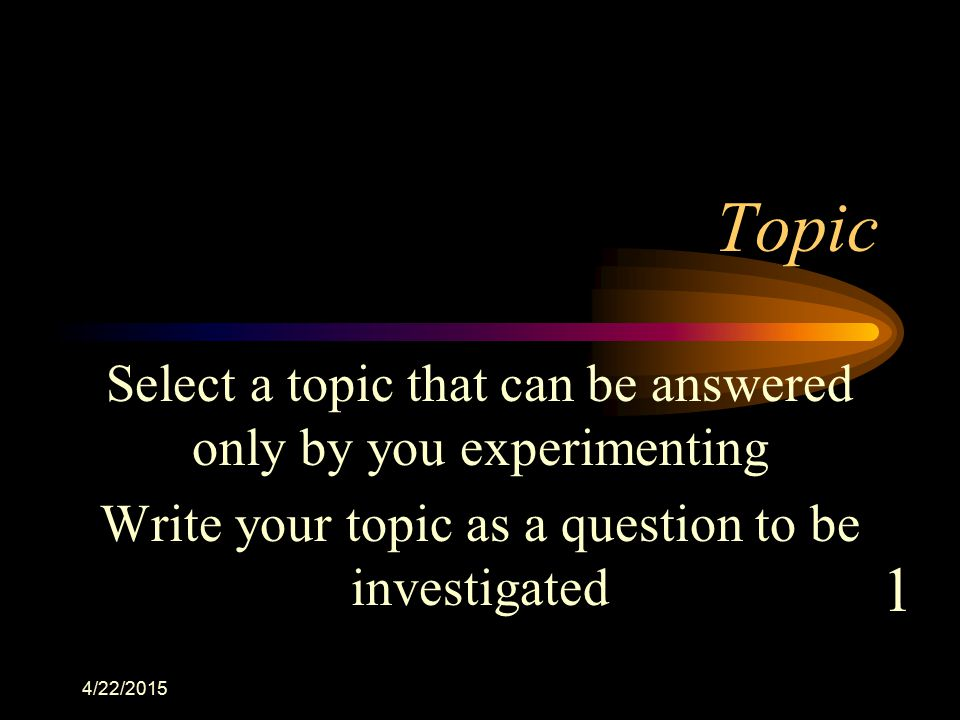 Topic 1 Select a topic that can be answered only by you experimenting