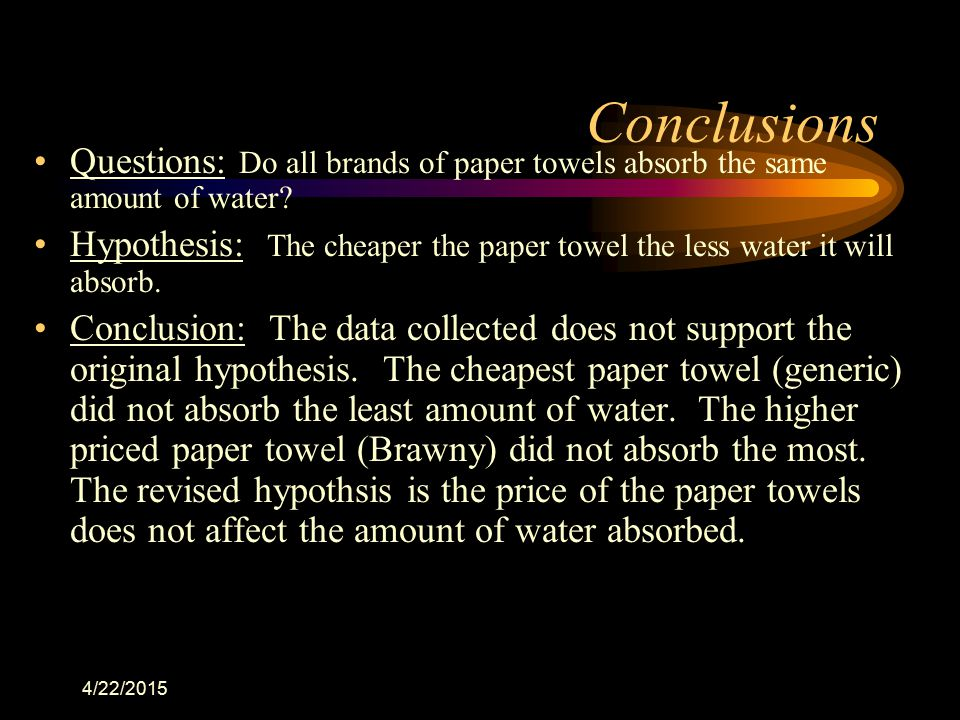 Conclusions Questions: Do all brands of paper towels absorb the same amount of water