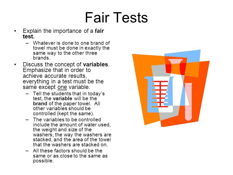 Fair Tests Explain the importance of a fair test.