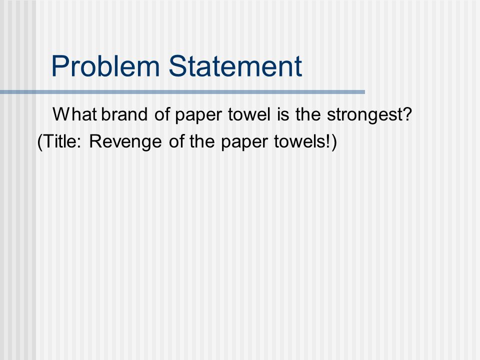 Problem Statement What brand of paper towel is the strongest