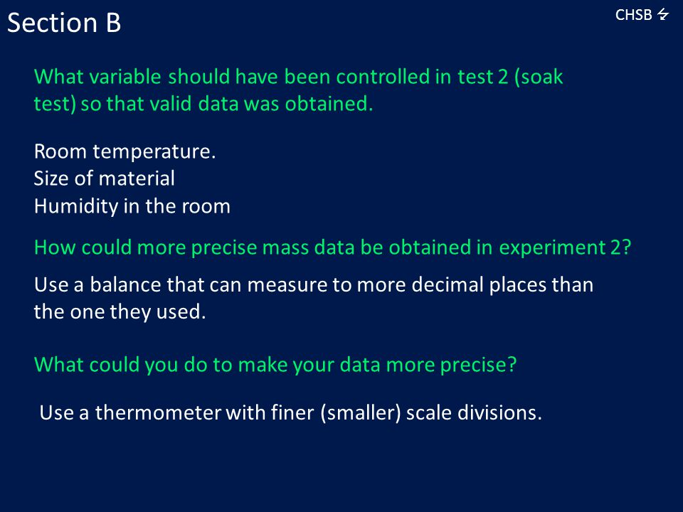 Section B CHSB  What variable should have been controlled in test 2 (soak test) so that valid data was obtained.