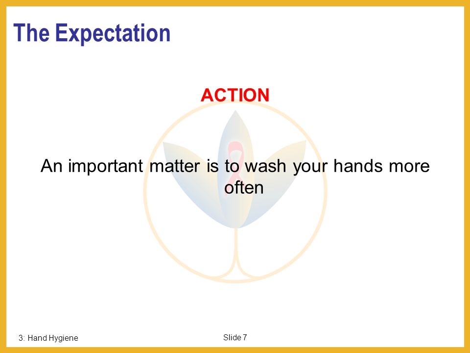 An important matter is to wash your hands more often