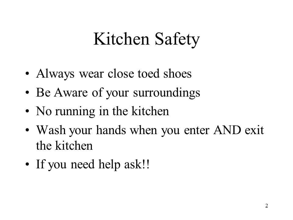 Kitchen Safety Always wear close toed shoes