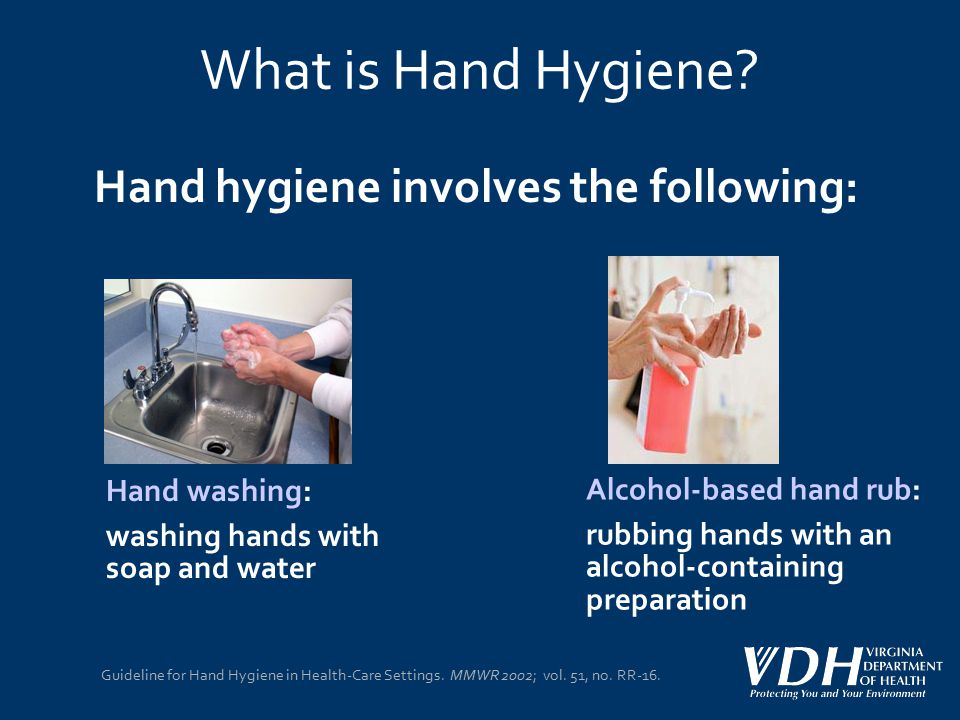 What is Hand Hygiene Hand hygiene involves the following: