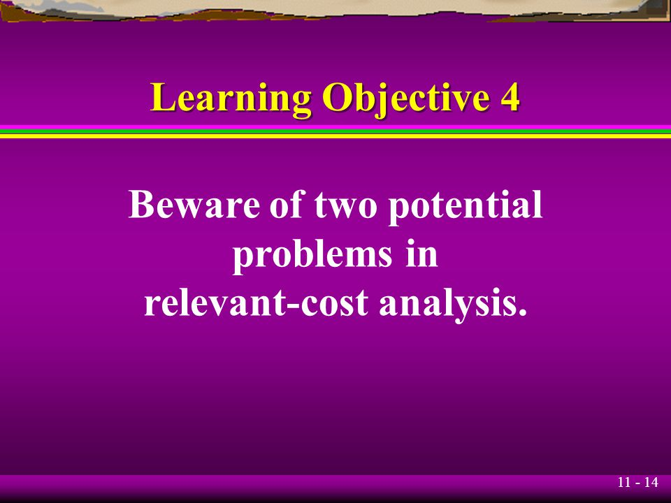 Beware of two potential relevant-cost analysis.