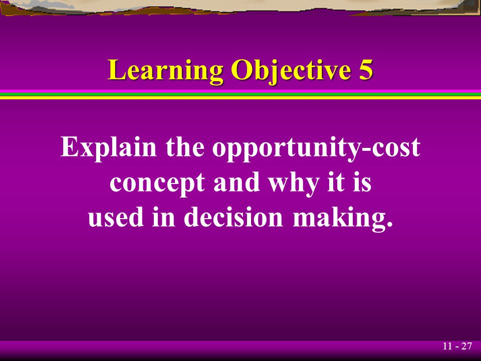 Explain the opportunity-cost used in decision making.