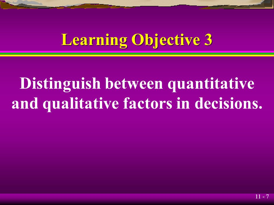 Distinguish between quantitative and qualitative factors in decisions.