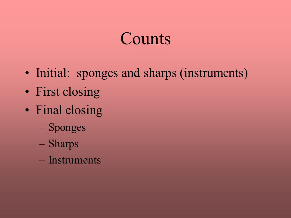 Counts Initial: sponges and sharps (instruments) First closing