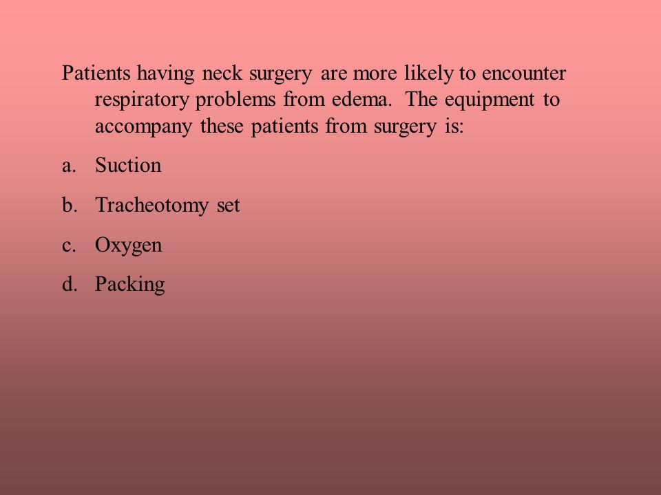 Patients having neck surgery are more likely to encounter respiratory problems from edema. The equipment to accompany these patients from surgery is: