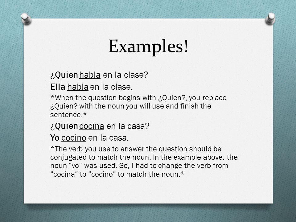 Examples! ¿Quien habla en la clase Ella habla en la clase.