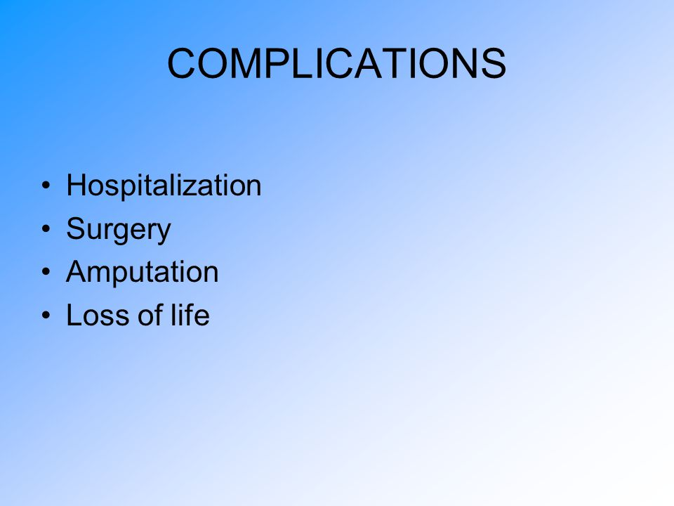 COMPLICATIONS Hospitalization Surgery Amputation Loss of life
