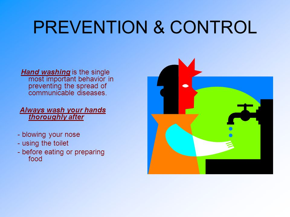 PREVENTION & CONTROL Always wash your hands thoroughly after