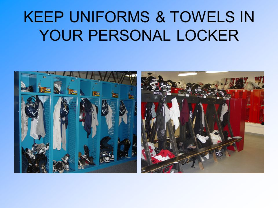 KEEP UNIFORMS & TOWELS IN YOUR PERSONAL LOCKER
