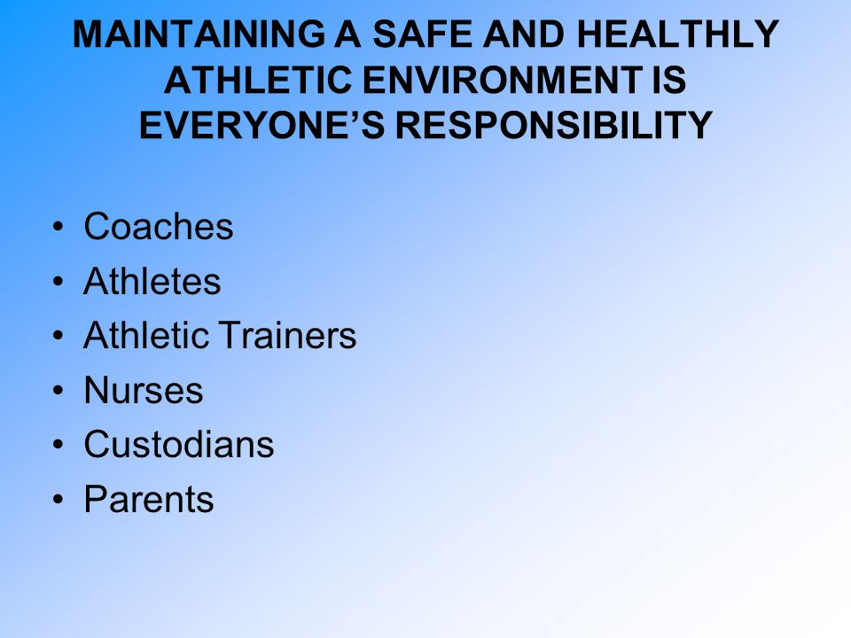 MAINTAINING A SAFE AND HEALTHLY ATHLETIC ENVIRONMENT IS EVERYONE'S RESPONSIBILITY